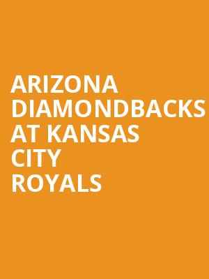Arizona Diamondbacks at Kansas City Royals at Kauffman Stadium