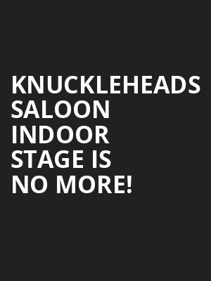 Knuckleheads Saloon Indoor Stage is no more