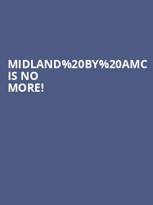 Midland By AMC is no more