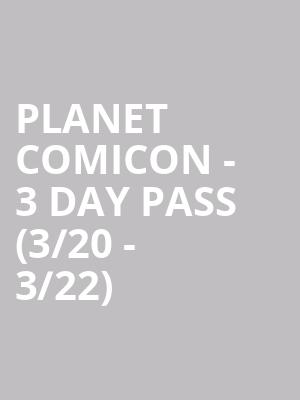Planet Comicon - 3 Day Pass (3/20 - 3/22) at Kansas City Convention Center