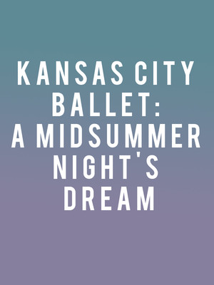 Kansas City Ballet: A Midsummer Night's Dream Poster